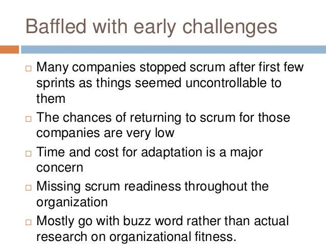 Baffled with early challenges  Many companies stopped scrum after first few sprints as things seemed uncontrollable to th...