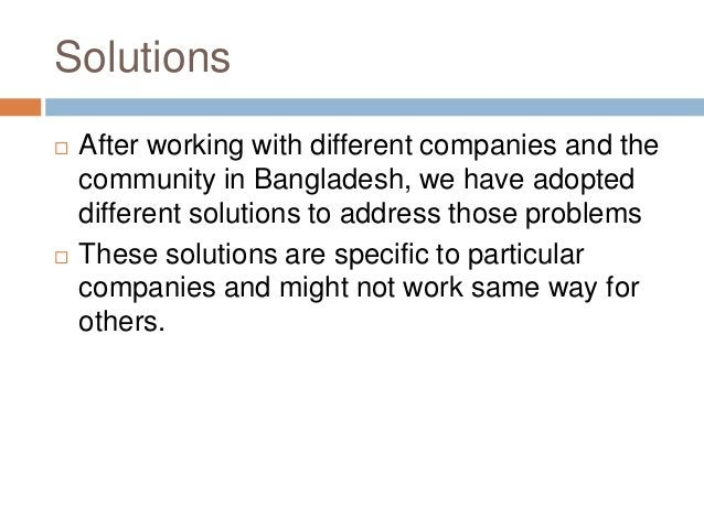 Solutions  After working with different companies and the community in Bangladesh, we have adopted different solutions to...