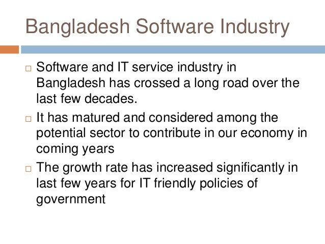Bangladesh Software Industry  Software and IT service industry in Bangladesh has crossed a long road over the last few de...