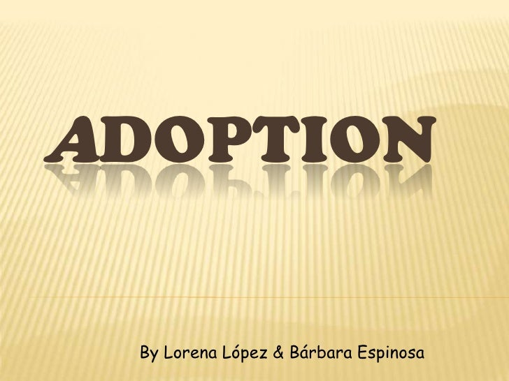 ADOPTION By Lorena López & Bárbara Espinosa