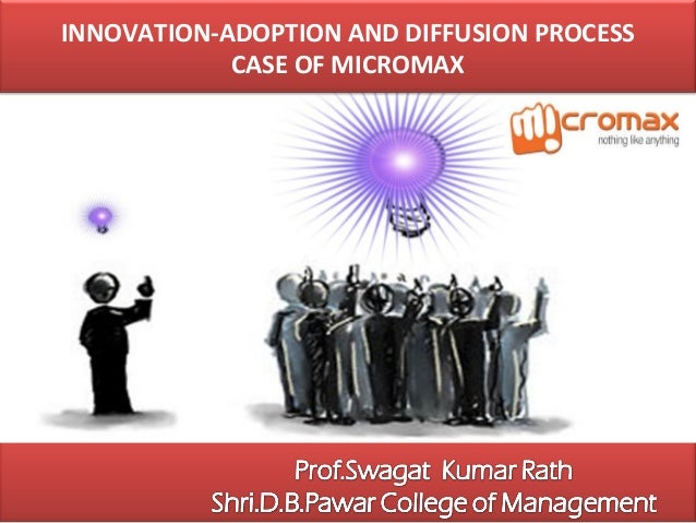 INNOVATION-ADOPTION AND DIFFUSION PROCESS CASE OF MICROMAX