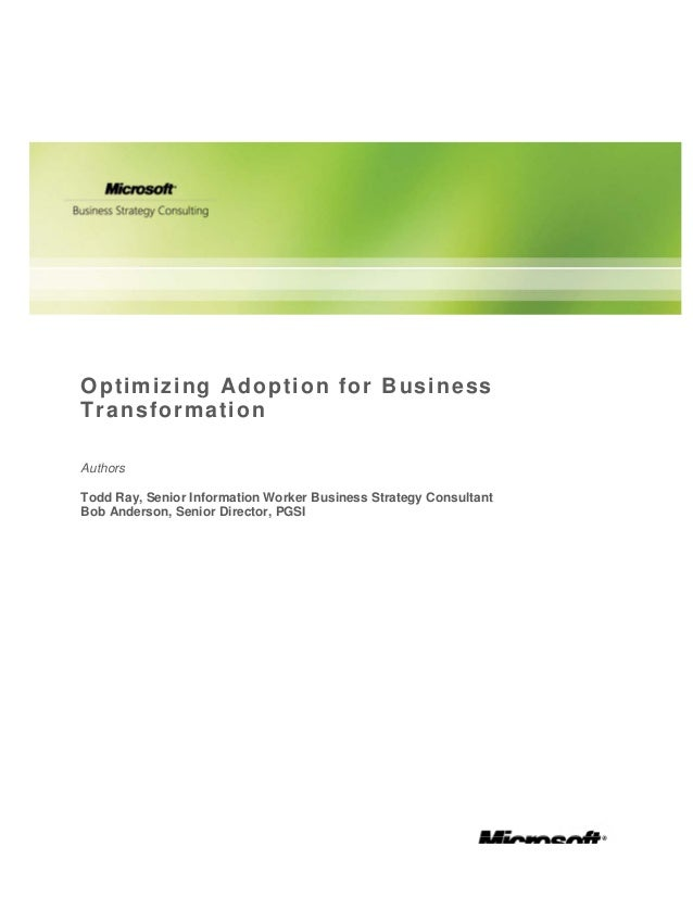Optimizing Adoption for Business Transformation Authors Todd Ray, Senior Information Worker Business Strategy Consultant B...