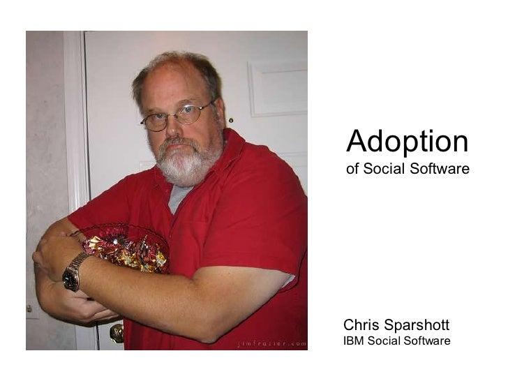 Adoption of Social Software Chris Sparshott IBM Social Software