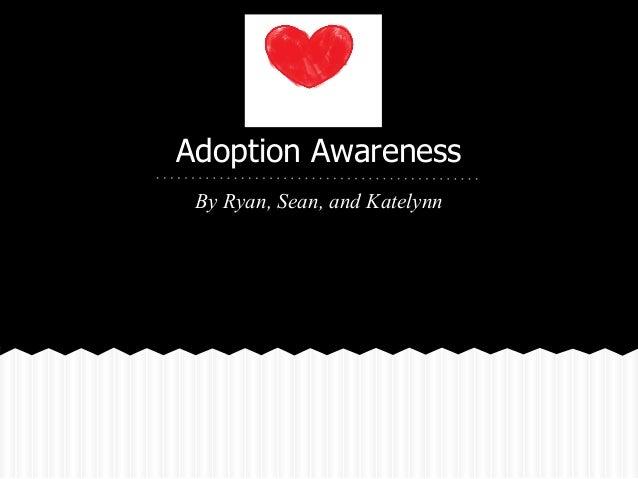 Adoption Awareness By Ryan, Sean, and Katelynn