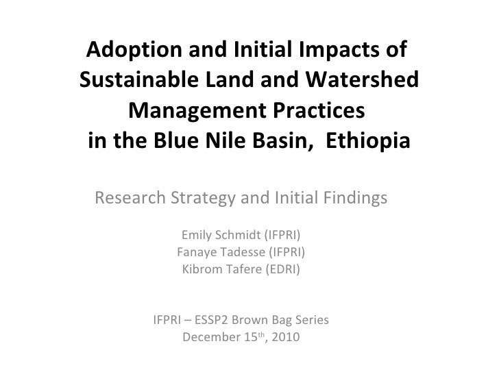 Adoption and Initial Impacts of  Sustainable Land and Watershed Management Practices  in the Blue Nile Basin,  Ethiopia Re...