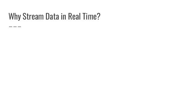 Why Stream Data in Real Time?