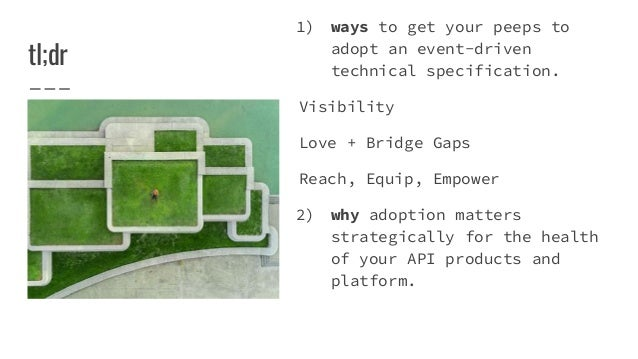 tl;dr 1) ways to get your peeps to adopt an event-driven technical specification. Visibility Love + Bridge Gaps Reach, Equ...