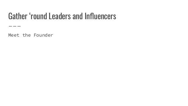 Gather 'round Leaders and Influencers Meet the Founder
