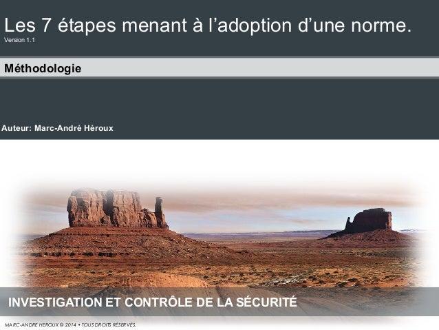 Les 7 étapes menant à l'adoption d'une norme. Version 1.1  Méthodologie  Auteur: Marc-André Héroux  INVESTIGATION ET CONTR...