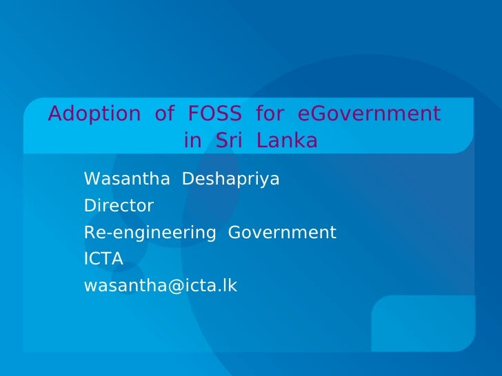 Adoption of FOSS for eGovernment             in Sri Lanka   Wasantha Deshapriya   Director   Re-engineering Government   I...