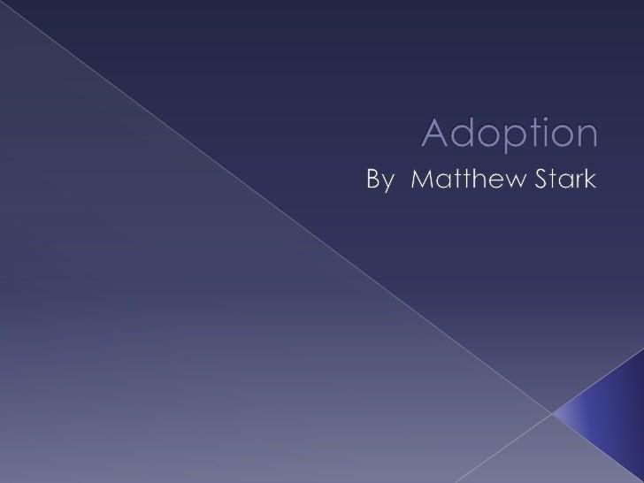 Adoption<br />By  Matthew Stark<br />