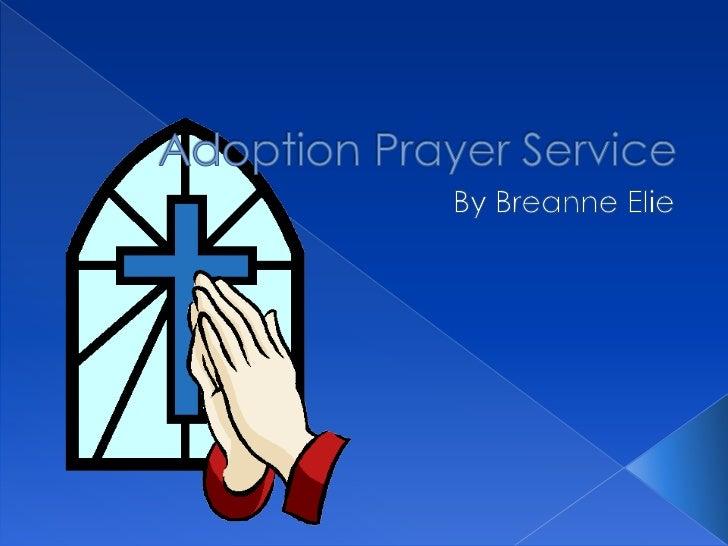 Adoption Prayer Service<br />By Breanne Elie<br />