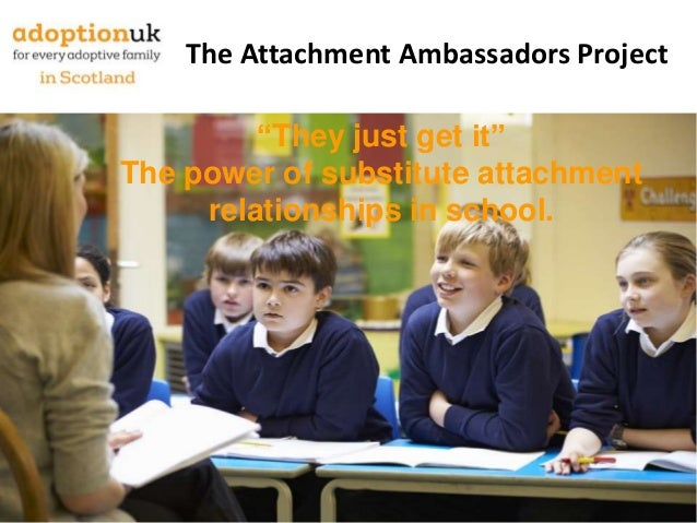 "The Attachment Ambassadors Project ""They just get it"" The power of substitute attachment relationships in school."