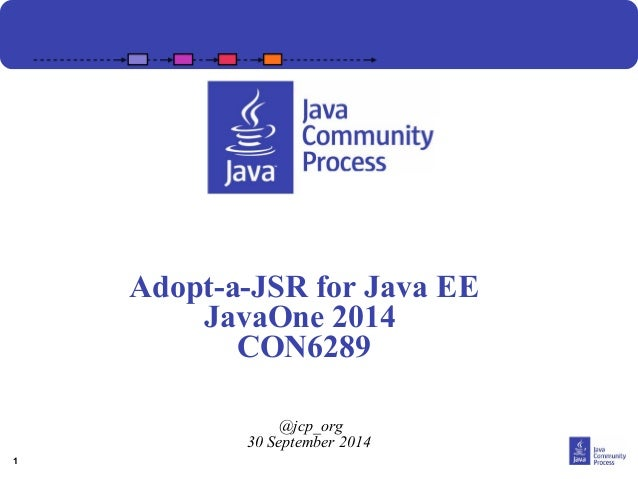 1  Adopt-a-JSR for Java EE  JavaOne 2014  CON6289  @jcp_org  30 September 2014