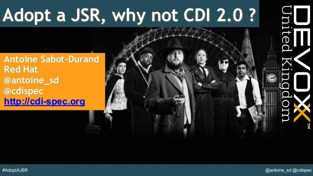 @antoine_sd @cdispec#AdoptAJSR Adopt a JSR, why not CDI 2.0 ? Antoine Sabot-Durand Red Hat @antoine_sd @cdispec http://cdi...