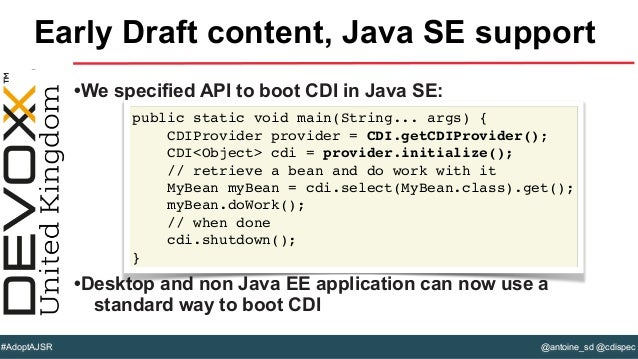 @antoine_sd @cdispec#AdoptAJSR •We specified API to boot CDI in Java SE: •Desktop and non Java EE application can now use ...