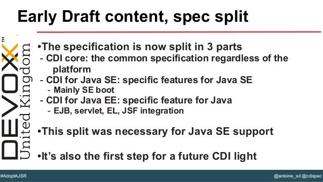 @antoine_sd @cdispec#AdoptAJSR •The specification is now split in 3 parts - CDI core: the common specification regardless ...