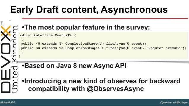 @antoine_sd @cdispec#AdoptAJSR •The most popular feature in the survey: •Based on Java 8 new Async API •Introducing a new ...