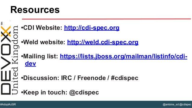 @antoine_sd @cdispec#AdoptAJSR •CDI Website: http://cdi-spec.org •Weld website: http://weld.cdi-spec.org •Mailing list: ht...