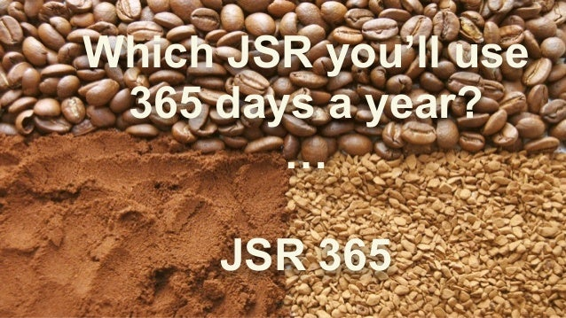 Which JSR you'll use 365 days a year? … JSR 365