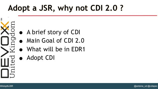 @antoine_sd @cdispec#AdoptAJSR • A brief story of CDI • Main Goal of CDI 2.0 • What will be in EDR1 • Adopt CDI Adopt a JS...