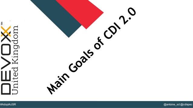 @YourTwitterHandle#DVXFR14{session hashtag} @antoine_sd @cdispec#AdoptAJSR M ain Goals of CDI 2.0
