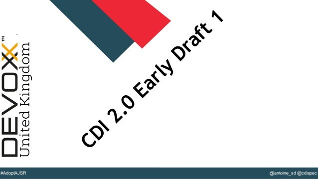 @YourTwitterHandle#DVXFR14{session hashtag} @antoine_sd @cdispec#AdoptAJSR CDI 2.0 Early Draft 1