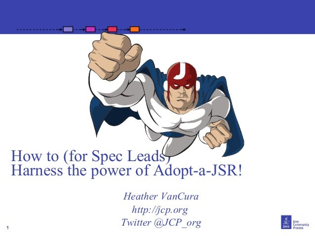 1 How to (for Spec Leads) Harness the power of Adopt-a-JSR! Heather VanCura http://jcp.org Twitter @JCP_org