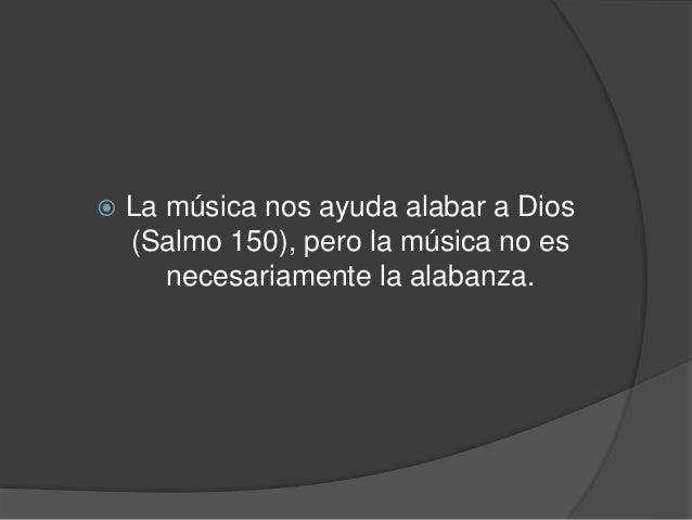 MANERAS DE ALABAR  o Alzando las manos- Salmo 134: 2  o Aplaudiendo- Salmo 47: 1  o Dando voces- Salmo 5: 11  o Danzando- ...