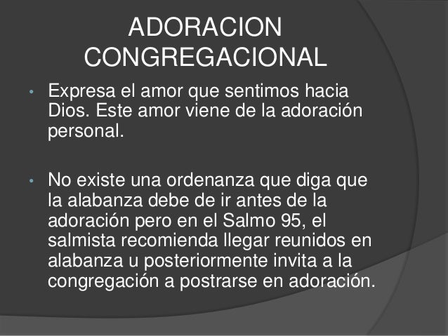 • Es difícil, adorar a Dios  congregacionalmente, sin saber haber  establecido anteriormente que El es el  merecedor de es...