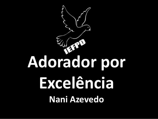 Adorador por Excelência Nani Azevedo