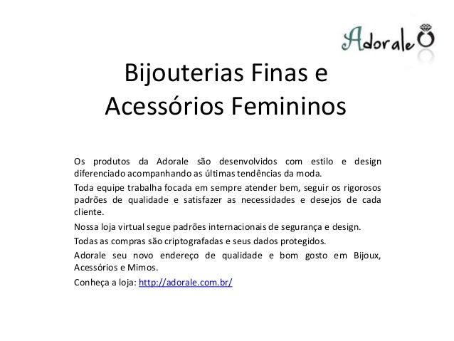 Bijouterias Finas e Acessórios Femininos Os produtos da Adorale são desenvolvidos com estilo e design diferenciado acompan...