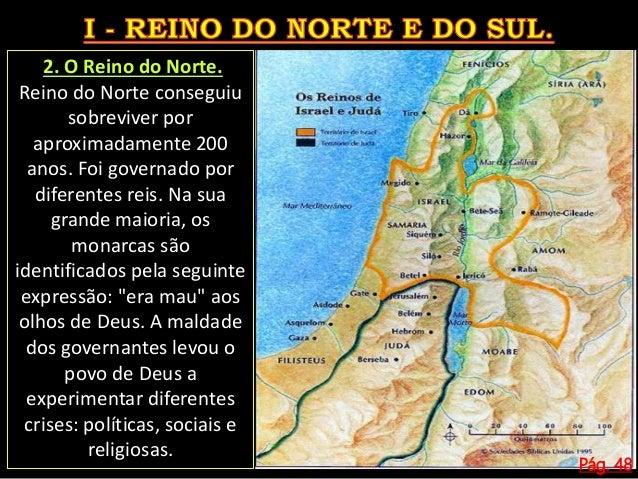 Pág. 48 3. O Reino do Sul. Segundo o Guia do Leitor da Bíblia, este reino foi regido por 19 reis que pertenciam à família ...