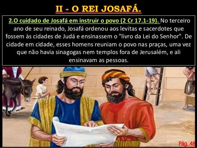 Pág. 48 3. A instrução e temor. Os príncipes, os levitas e sacerdotes ensinavam ao povo a Lei de Deus (2 Cr 17.7,8). 0 ens...
