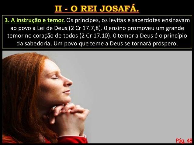 Pág. 48 1. A perigosa aliança feita com Acabe (2 Cr 18.1-3). Josafá tornou-se rico e próspero, mas deixou de buscar ao Sen...