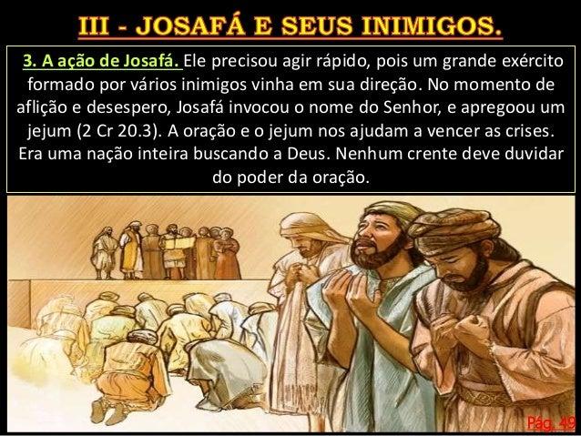 Pág. 49 O povo se humilhou diante de Deus, mostrando sua total dependência do Senhor. 0 objetivo era buscar o socorro e a ...