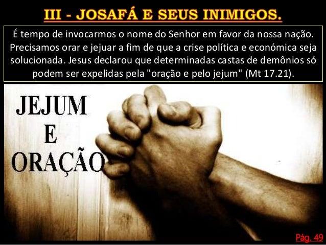 Pág. 49 Deus mandou o profeta dizer ao povo que eles não precisariam lutar nem temer, pois Ele mesmo sairia e pelejaria em...