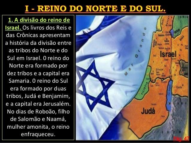 Pág. 47 Com o enfraquecimento econômico do reino de Israel, Roboão resolve aumentar a carga tributária, que já era pesada ...