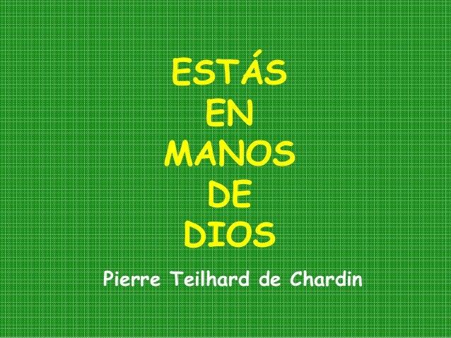 ESTÁS EN MANOS DE DIOS Pierre Teilhard de Chardin