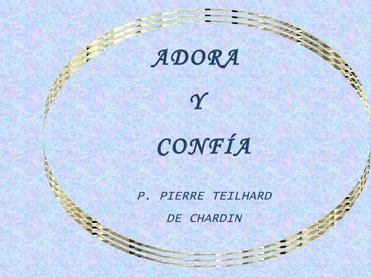 ADORA      Y  CONFÍAP. PIERRE TEILHARD    DE CHARDIN