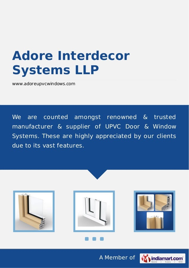 A Member of Adore Interdecor Systems LLP www.adoreupvcwindows.com We are counted amongst renowned & trusted manufacturer &...