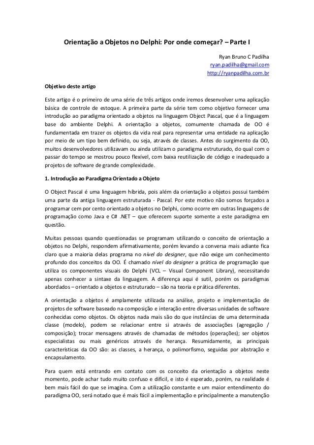 Orientação a Objetos no Delphi: Por onde começar? – Parte I Ryan Bruno C Padilha ryan.padilha@gmail.com http://ryanpadilha...