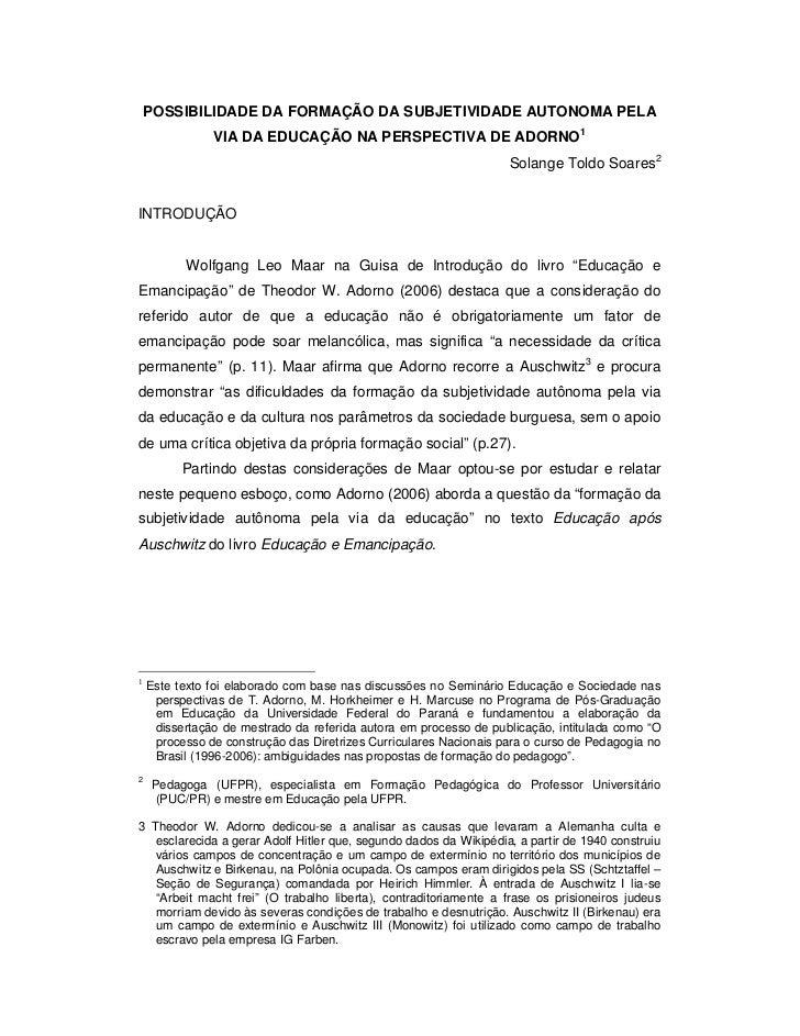 POSSIBILIDADE DA FORMAÇÃO DA SUBJETIVIDADE AUTONOMA PELA               VIA DA EDUCAÇÃO NA PERSPECTIVA DE ADORNO 1         ...