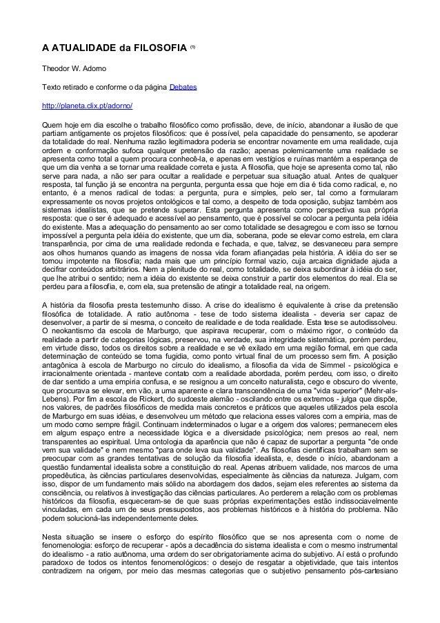 A ATUALIDADE da FILOSOFIA (1) Theodor W. Adorno Texto retirado e conforme o da página Debates http://planeta.clix.pt/adorn...