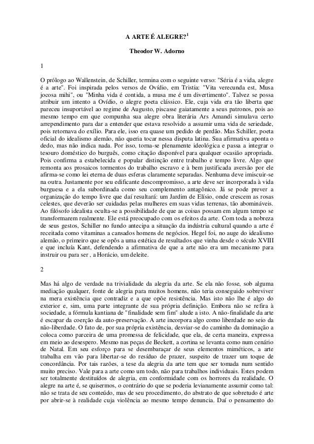 A ARTE É ALEGRE?1                                   Theodor W. Adorno1O prólogo ao Wallenstein, de Schiller, termina com o...