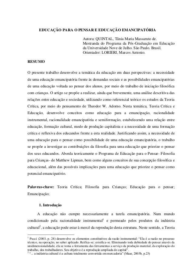 EDUCAÇÃO PARA O PENSAR E EDUCAÇÃO EMANCIPATÓRIA Autora: QUINTAL, Tânia Maria Massaruto de. Mestranda do Programa da Pós-Gr...