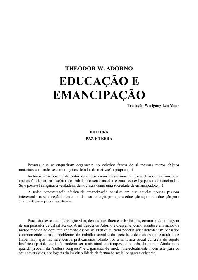 THEODOR W. ADORNOEDUCAÇÃO EEMANCIPAÇÃOTradução Wolfgang Leo MaarEDITORAPAZ E TERRAPessoas que se enquadram cegamente no co...