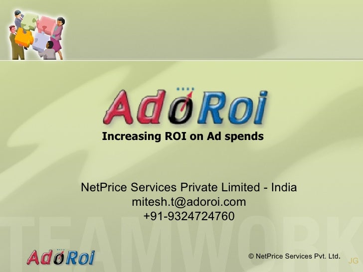<ul><li>Increasing ROI on Ad spends </li></ul>NetPrice Services Private Limited - India [email_address] +91-9324724760 JG ...