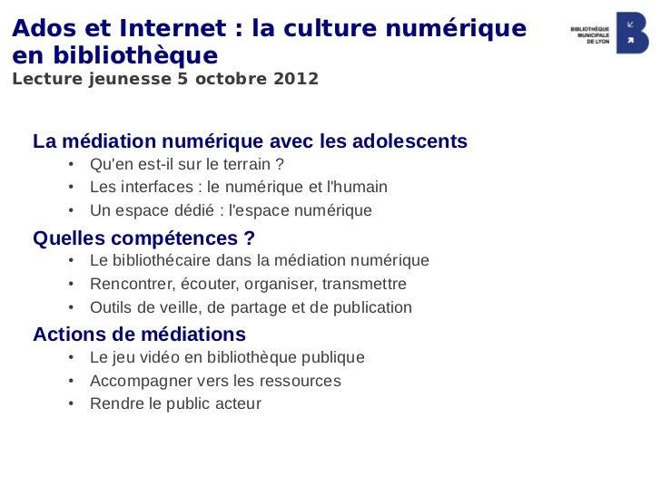 Ados et Internet: la culture numériqueen bibliothèqueLecture jeunesse 5 octobre 2012  La médiation numérique avec les ado...