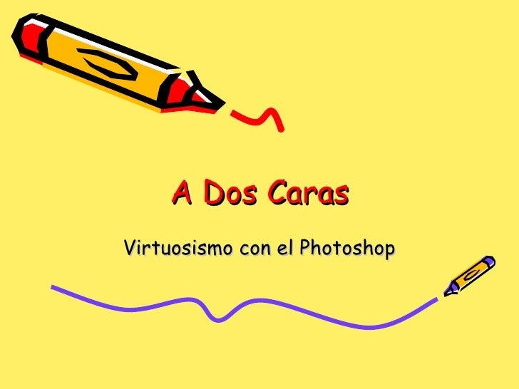 A Dos Caras Virtuosismo con el Photoshop